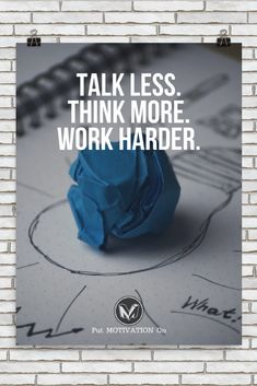 TALK LESS.THINK MORE.WORK HARDER |