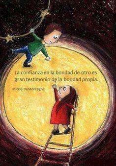 La confianza en la bondad de otro, es gran testimonio de la bondad propia...