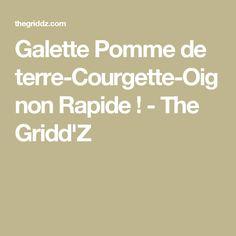 Galette Pomme de terre-Courgette-Oignon Rapide ! - The Gridd'Z