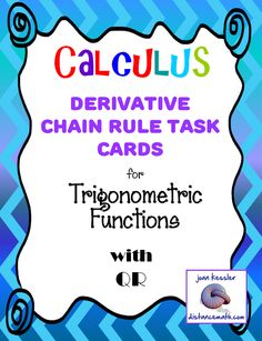 Calculus. This is a set of 16 task cards that will help students practice finding the derivative of Trigonometric function using the Chain Rule. I usually spend an extra day on this topic as it is complicated.This lesson gives them a fun hands on activity. It can be used with or without QR codes.