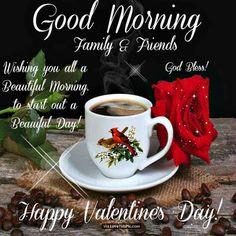 Good Morning Happy Valentine's Day Valentines Day Sayings, Happy Valentines Day Family, Happy Valentines Day Pictures, Valentines Day Greetings, Valentine Poems, Valentine Gifts, Happy Valentine's Day Friend, Good Morning Happy, Monday Morning