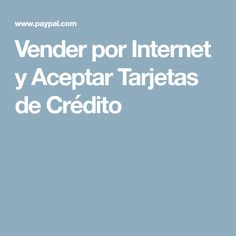 Vender por Internet y Aceptar Tarjetas de Crédito Internet, Walkways, To Sell, Cards
