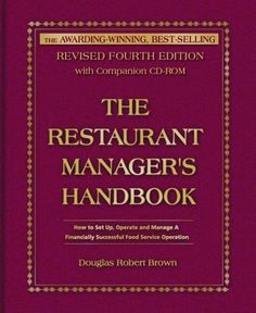 Bestseller Books Online The Restaurant Manager's Handbook: How to Set Up, Operate, and Manage a Financially Successful Food Service Operation 4th Edition - With Companion CD-ROM Douglas Robert Brown $43.69  - http://www.ebooknetworking.net/books_detail-0910627975.html