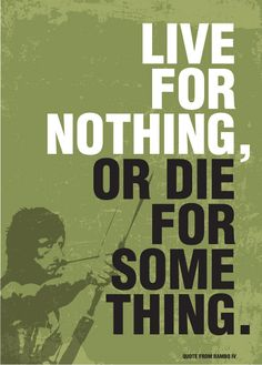 RAMBO Poster Movie Print Typography Art Poster in Army green Live for nothing, or Die for something from Rambo poster art print Rambo Poster Movie RAMBO Quote Print Typography Art Poster in by PeanutoakPrint Rambo 3, John Rambo, Love Quotes For Him, Quotes To Live By, Life Quotes, Life Sayings, Book Quotes, Movie Prints, Quote Prints