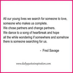 deep daily inspirational quotes about life and love - All our young lives we search for someone to love