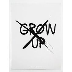 Poster by Mini & Maximus, with print DON'T GROW UP. Made out of recycled white paper with waterbased black inkt. , Poster by Mini & Maximus, with print DON'T GROW UP. Made out of recycled white paper with waterbased black inkt. Kids Poster, Never Grow Up, Some Words, Note To Self, Words Quotes, Sayings, Nice Quotes, Growing Up, Poster Prints