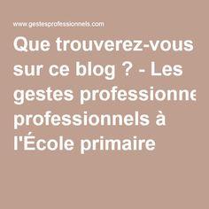 Que trouverez-vous sur ce blog ? - Les gestes professionnels à l'École primaire Blog, Aide, Elementary Schools