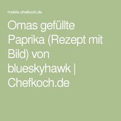 Omas gefüllte Paprika (Rezept mit Bild) von blueskyhawk | Chefkoch.de