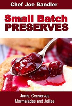 on Kindle Aug only. You can make a small batch of goodies is as little as 30 to 60 minutes, for pennies a jar. Small Batch Preserves: Jams, Conserves, Marmalades and Jellies - Kindle edition by Chef Joe Bandler. Jam Recipes, Cookbook Recipes, Wine Recipes, Real Food Recipes, Recipe From Scratch, Marmalade, Food Gifts, Cooking Time, Preserves