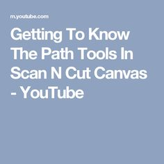 Getting To Know The Path Tools In Scan N Cut Canvas - YouTube