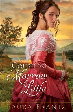 Courting Morrow Little A Novel by: Laura Frantz