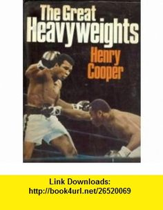 The Great Heavyweights (9780600345411) Henry Cooper , ISBN-10: 0600345416  , ISBN-13: 978-0600345411 ,  , tutorials , pdf , ebook , torrent , downloads , rapidshare , filesonic , hotfile , megaupload , fileserve