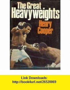 The Great Heavyweights (9780600345411) Henry Cooper , ISBN-10: 0600345416  , ISBN-13: 978-0600345411 ,  , tutorials , pdf , ebook , torrent , downloads , rapidshare , filesonic , hotfile , megaupload , fileserve