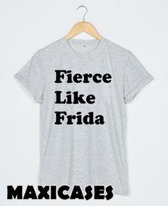 ce3d34d12a59 Fierce like frida T-shirt Men Women and Youth