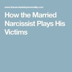 How the Married Narcissist Plays His Victims
