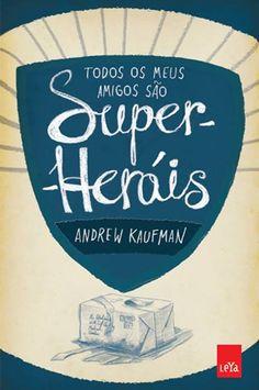Todos os meus amigos são super heróis - Andrew Kaufman