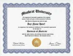 Muskrat Degree: Custom Gag Diploma Doctorate Certificate (Funny Customized Joke Gift - Novelty Item) by GD Novelty Items. $13.99. One customized novelty certificate (8.5 x 11 inch) printed on premium certificate paper with official border. Includes embossed Gold Seal on certificate. Custom produced with your own personalized information: Any name and any date you choose.
