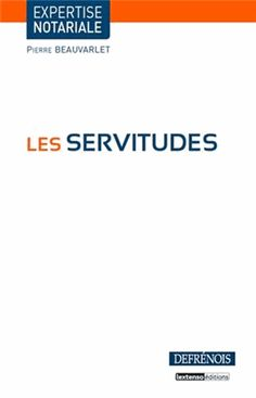 Les servitudes - Pierre Beauvarlet [BU Droit-Économie-Gestion - 345.5 BEA] http://cataloguescd.univ-poitiers.fr/masc/Integration/EXPLOITATION/statique/recherchesimple.asp?id=172314402