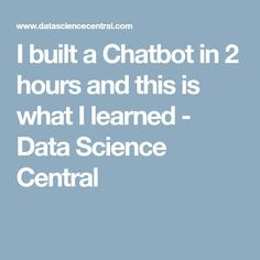 I built a Chatbot in 2 hours and this is what I learned - Data Science Central