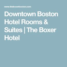 Downtown Boston Hotel Rooms & Suites | The Boxer Hotel