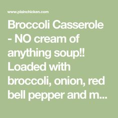 Broccoli Casserole - NO cream of anything soup! Loaded with broccoli, onion, red bell pepper and mushrooms. Top with cheddar AND parmesan cheese! Broccoli And Cheese, Parmesan Broccoli, Corn Casserole, Broccoli Casserole, Creamed Mushrooms, Stuffed Mushrooms, Stuffed Peppers, Ritz Crackers