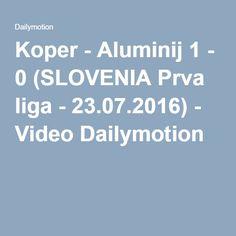 Koper - Aluminij 1 - 0 (SLOVENIA Prva liga - 23.07.2016) - Video Dailymotion