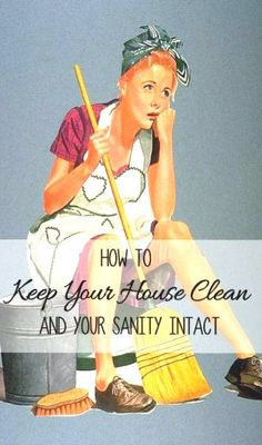 Simple tips to keep your house more or less clean, most of the time!