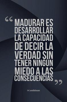 """""""Madurar es desarrollar la capacidad de decir la #Verdad sin tener ningún #Miedo a las #Consecuencias"""". @candidman #Frases #Motivacion"""