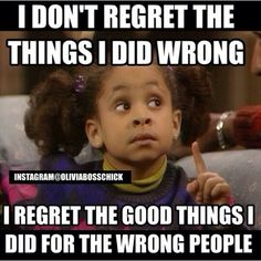 I don't regret the things I did wrong. I regret the good things I did for the wrong people! Preach Olivia. Truth