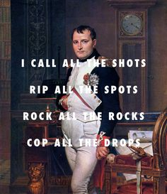 flyartproductions: Napoleon doesn't know what they want from him Napoleon Bonaparte in his study at the Tuileries (1812), Jacques-Louis David / Mo Money Mo Problems, Notorious B.I.G. ft. Mase, Puff Daddy