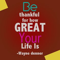 Be Thankful for how great your Life is