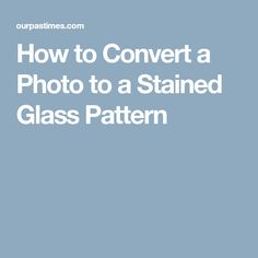 How to Convert a Photo to a Stained Glass Pattern