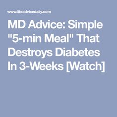 "MD Advice: Simple ""5-min Meal"" That Destroys Diabetes In 3-Weeks [Watch]"
