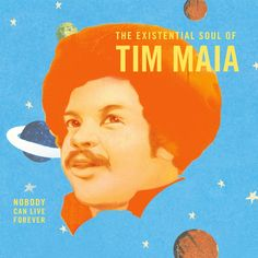 """ World Psychedelic Classics 4: Nobody Can Live Forever: The Existential Soul of Tim Maia"" by Tim Maia"