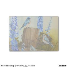 "Bluebird Family Post-it® Notes Designed from my original oil painting ""Bluebird Family And Delphiniums"" by Johanna Lerwick Wildlife/Nature Artist."