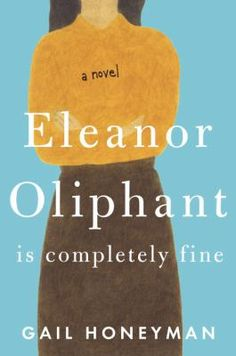 Eleanor Oliphant is Completely Fine, #GailHoneyman Medina Library June 2019 & Oct., 2018; Buckeye Library, April 2018; Brunswick Library, Nov. 2017. #MedinaLibrary #BookClubBooks