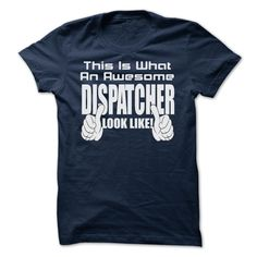 THIS IS WHAT AN AWESOME Dispatcher LOOK LIKE - LIMITED  T Shirt, Hoodie, Sweatshirt