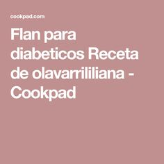 Flan para diabeticos Receta de olavarrililiana - Cookpad