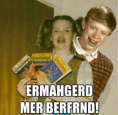 Ermahgerd Bad Luck Brian Is My Boyfriend  Check out more funny pics at killthehydra.com