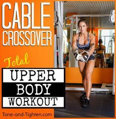 Complete upper body workout on the cable machine! Complete with pictures and descriptions of ex's from Tone-and-Tighten.com
