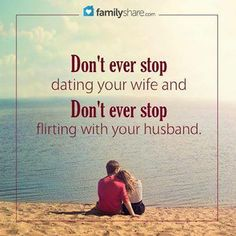 Never stop dating