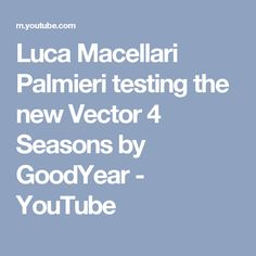 Luca Macellari Palmieri testing the new Vector 4 Seasons by GoodYear - YouTube