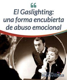 El Gaslighting: una forma encubierta de abuso emocional   El #Gaslighting se define como una forma de #manipulación en la que una persona lleva a otra a perder su #autoconfianza y ser objeto de control.  #Emociones