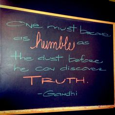 """CHALK TALK: Blackboard Quote of the Week...  """"One must become as humble as the dust before he can discover truth.""""   - Gandhi #Quote #ChalkTalk #Humility"""