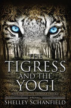Mythical Books: where chaos threatens gods and mortals alike - The Tigress and the Yogi (The Sadhana Trilogy #1) by Shelley Schanfield