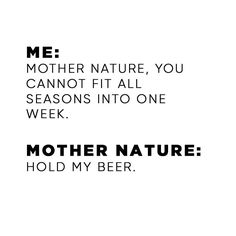Mother nature: Hold my beer.