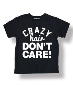 Loving this Black 'Crazy Hair Don't Care' Tee - Toddler & Kids on #zulily! #zulilyfinds