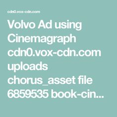 Volvo Ad using Cinemagraph  cdn0.vox-cdn.com uploads chorus_asset file 6859535 book-cinemagraph-optimized.0.mp4