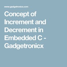 Concept of Increment and Decrement in Embedded C Gadgetronicx - C Programming - Ideas of C Programming #cprogramming #cprogram - Concept of Increment and Decrement in Embedded C Gadgetronicx C Programming Tutorials, Language, Concept, Tech, Ideas, Language Arts, Thoughts, Technology