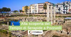 Alla scoperta del Tempio di Serapide a Pozzuoli - Visit Naples